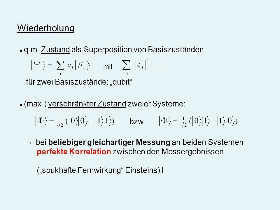 Wiederholung q.m. Zustand als Superposition von Basiszuständen: (max.) verschränkter Zustand zweier Systeme: bzw. mit bei beliebiger gleichartiger Mes