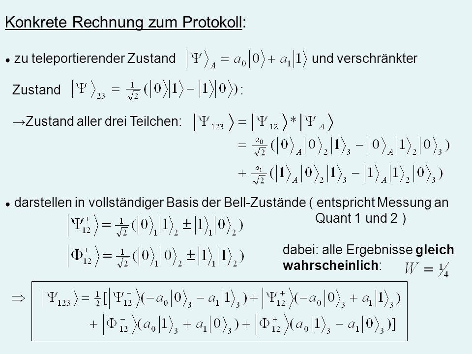 Konkrete Rechnung zum Protokoll: zu teleportierender Zustand und verschränkter Zustand : Zustand aller drei Teilchen: darstellen in vollständiger Basi