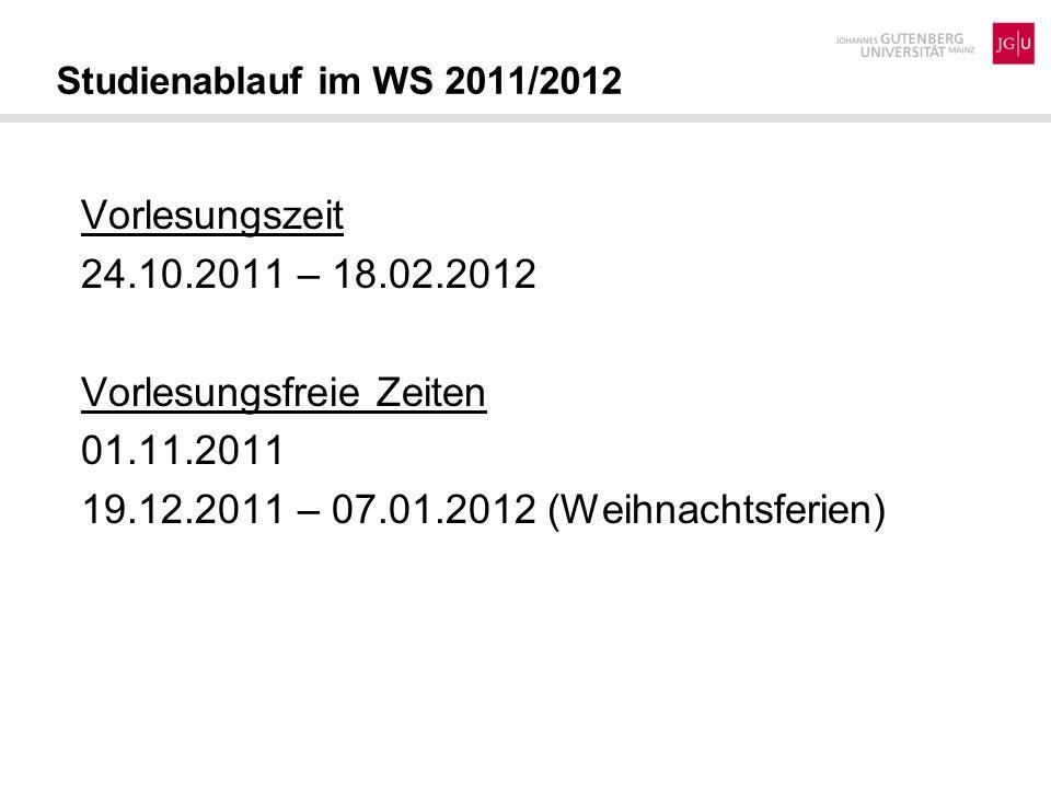 Studienablauf im WS 2011/2012 Vorlesungszeit 24.10.2011 – 18.02.2012 Vorlesungsfreie Zeiten 01.11.2011 19.12.2011 – 07.01.2012 (Weihnachtsferien)