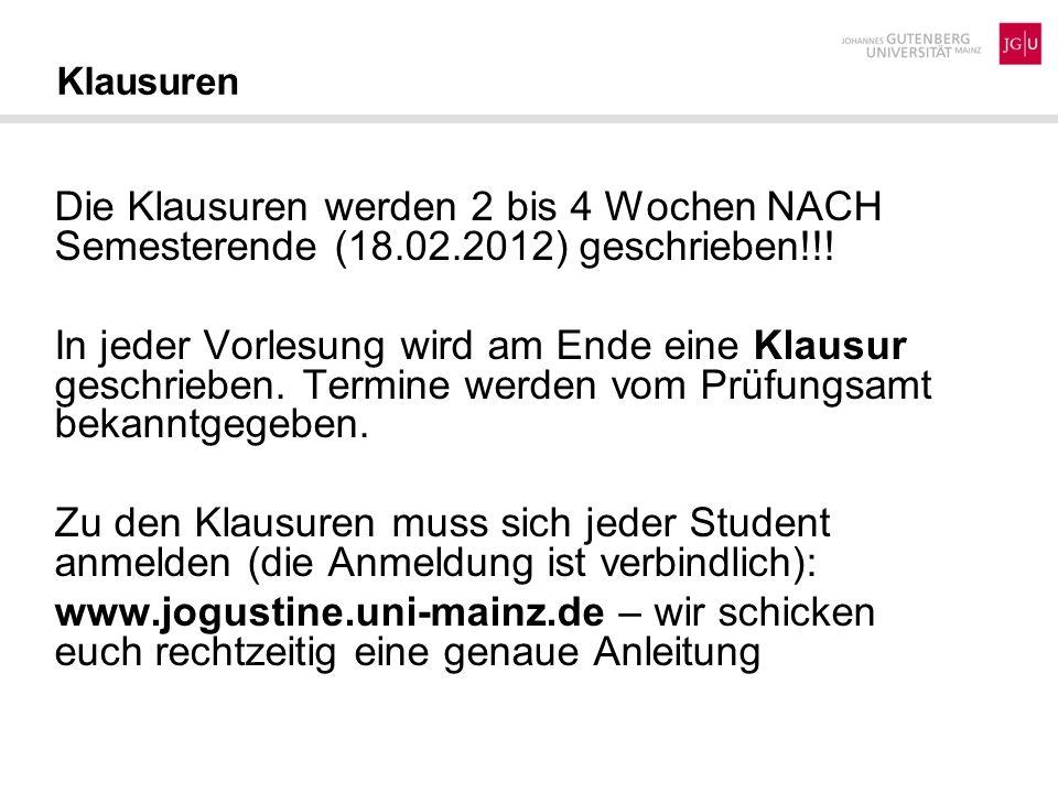 Klausuren Die Klausuren werden 2 bis 4 Wochen NACH Semesterende (18.02.2012) geschrieben!!! In jeder Vorlesung wird am Ende eine Klausur geschrieben.