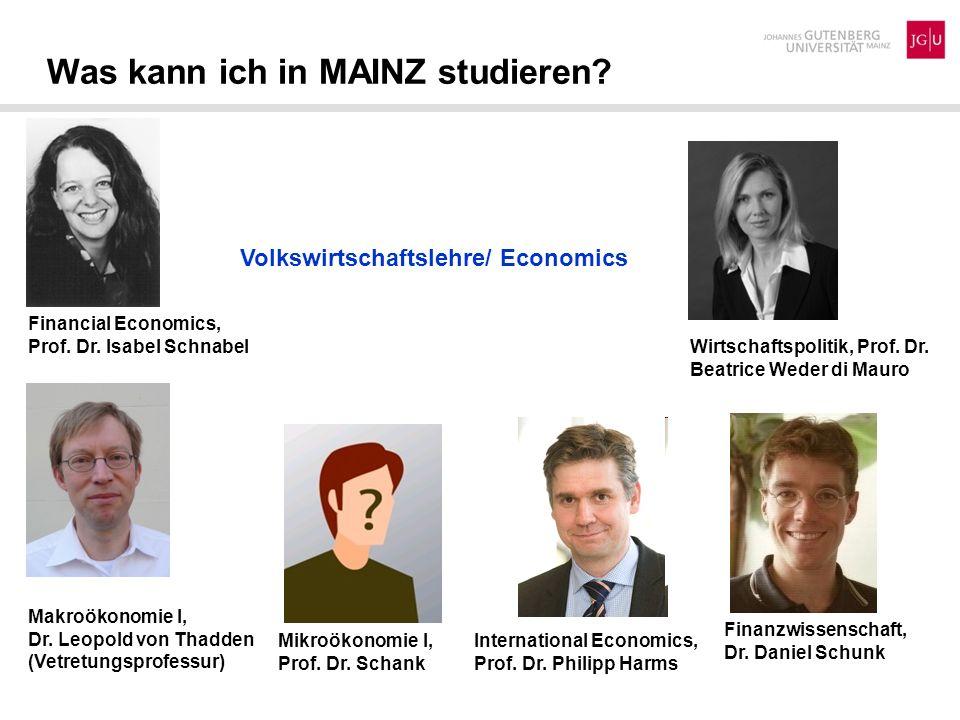 Was kann ich in MAINZ studieren? Finanzwissenschaft, Dr. Daniel Schunk Volkswirtschaftslehre/ Economics International Economics, Prof. Dr. Philipp Har