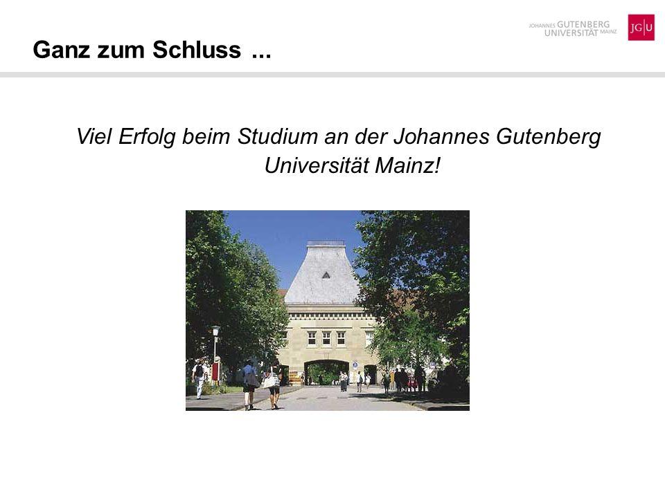 Ganz zum Schluss... Viel Erfolg beim Studium an der Johannes Gutenberg Universität Mainz!