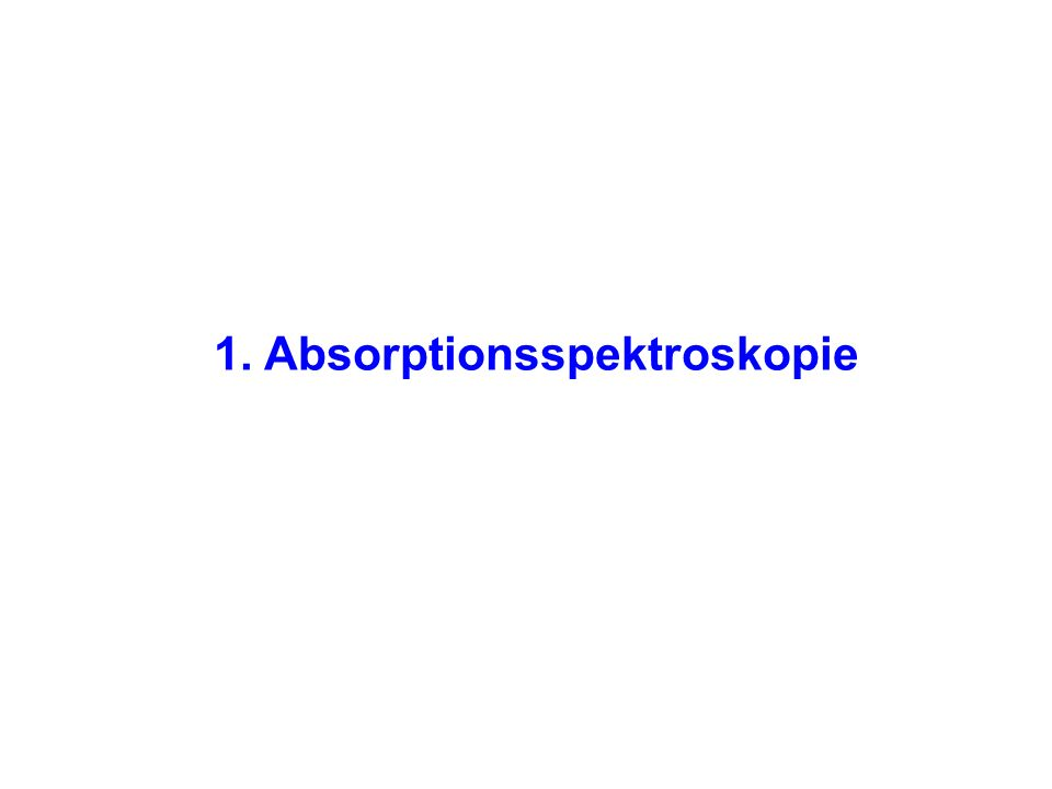 1. Absorptionsspektroskopie