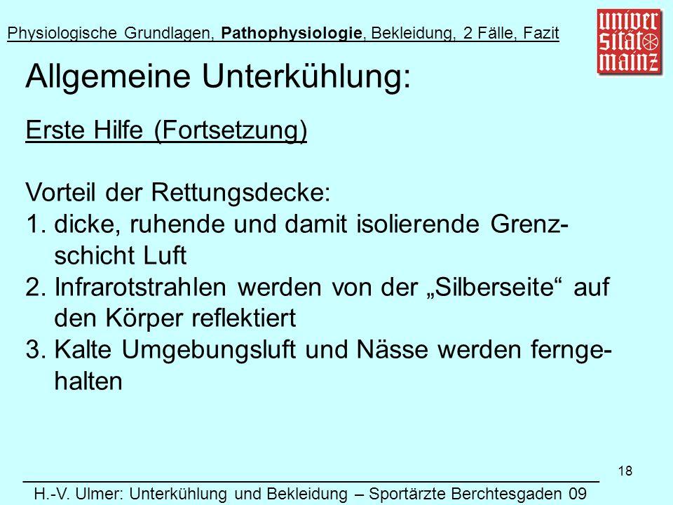 18 Allgemeine Unterkühlung: Erste Hilfe (Fortsetzung) Vorteil der Rettungsdecke: 1.