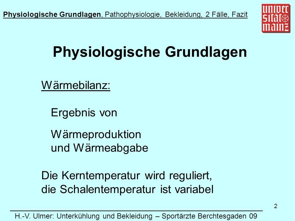 2 Physiologische Grundlagen Wärmebilanz: Ergebnis von Wärmeproduktion und Wärmeabgabe Die Kerntemperatur wird reguliert, die Schalentemperatur ist variabel Physiologische Grundlagen, Pathophysiologie, Bekleidung, 2 Fälle, Fazit ______________________________________________________________ H.-V.
