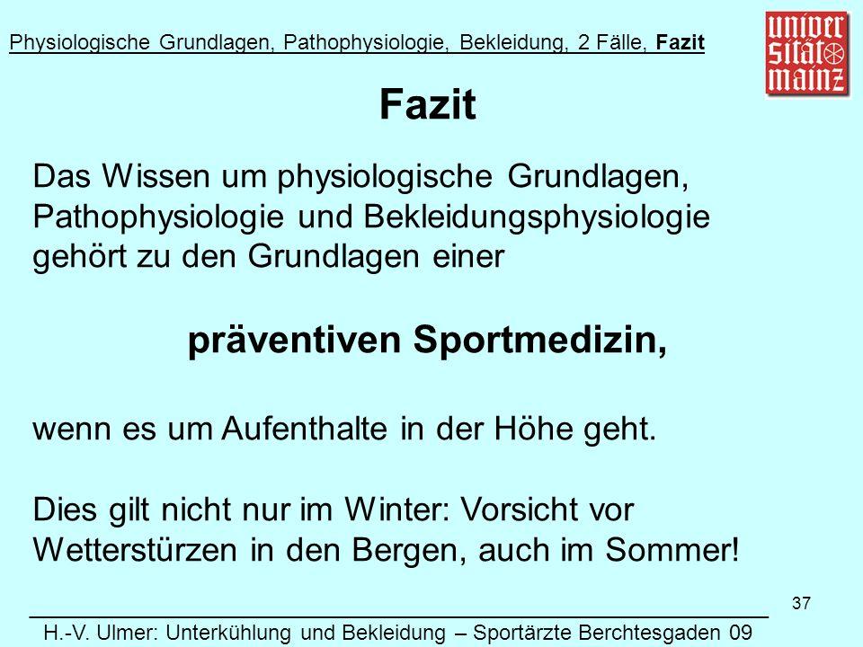 37 Fazit Das Wissen um physiologische Grundlagen, Pathophysiologie und Bekleidungsphysiologie gehört zu den Grundlagen einer präventiven Sportmedizin, wenn es um Aufenthalte in der Höhe geht.