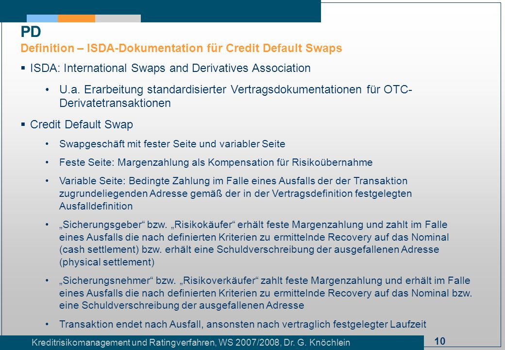 10 Kreditrisikomanagement und Ratingverfahren, WS 2007/2008, Dr. G. Knöchlein ISDA: International Swaps and Derivatives Association U.a. Erarbeitung s