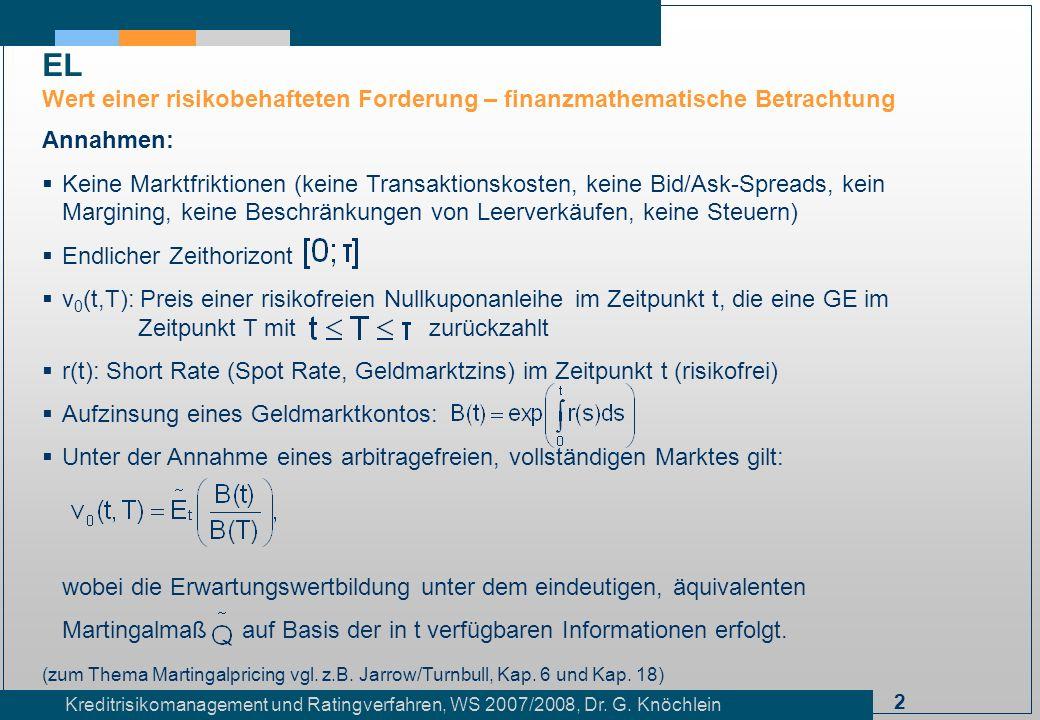 2 Kreditrisikomanagement und Ratingverfahren, WS 2007/2008, Dr. G. Knöchlein EL Wert einer risikobehafteten Forderung – finanzmathematische Betrachtun