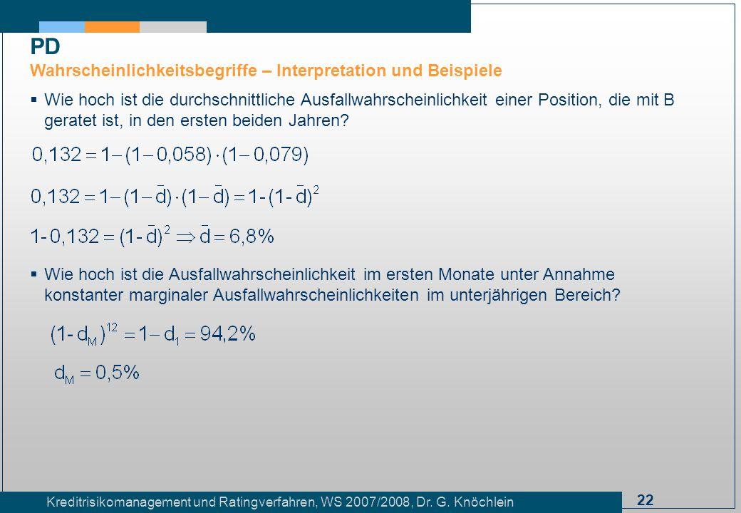 22 Kreditrisikomanagement und Ratingverfahren, WS 2007/2008, Dr. G. Knöchlein Wie hoch ist die durchschnittliche Ausfallwahrscheinlichkeit einer Posit