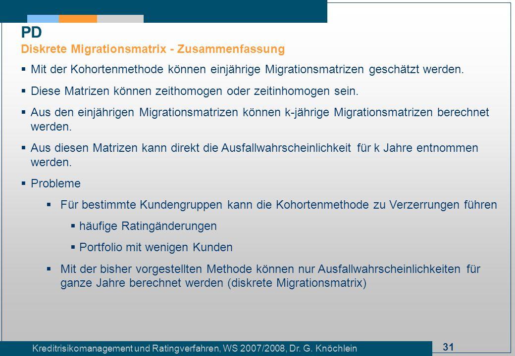 31 Kreditrisikomanagement und Ratingverfahren, WS 2007/2008, Dr. G. Knöchlein Mit der Kohortenmethode können einjährige Migrationsmatrizen geschätzt w