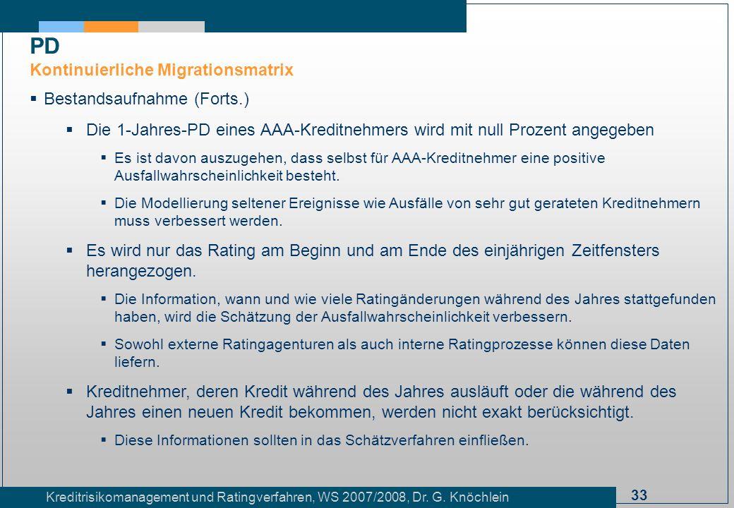 33 Kreditrisikomanagement und Ratingverfahren, WS 2007/2008, Dr. G. Knöchlein Bestandsaufnahme (Forts.) Die 1-Jahres-PD eines AAA-Kreditnehmers wird m