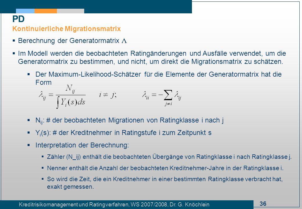 36 Kreditrisikomanagement und Ratingverfahren, WS 2007/2008, Dr. G. Knöchlein Berechnung der Generatormatrix Im Modell werden die beobachteten Ratingä