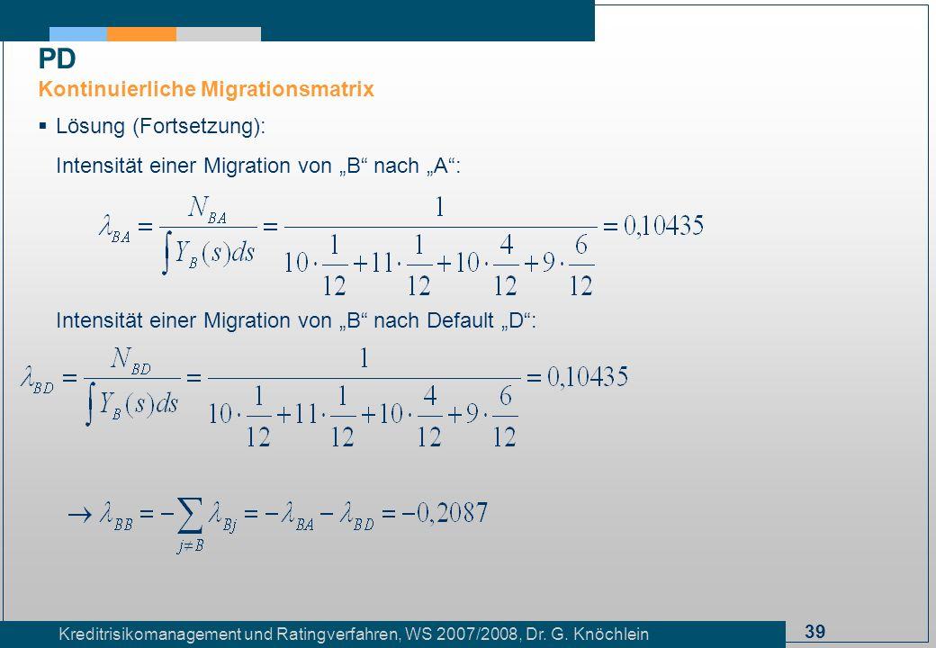 39 Kreditrisikomanagement und Ratingverfahren, WS 2007/2008, Dr. G. Knöchlein Lösung (Fortsetzung): Intensität einer Migration von B nach A: Intensitä