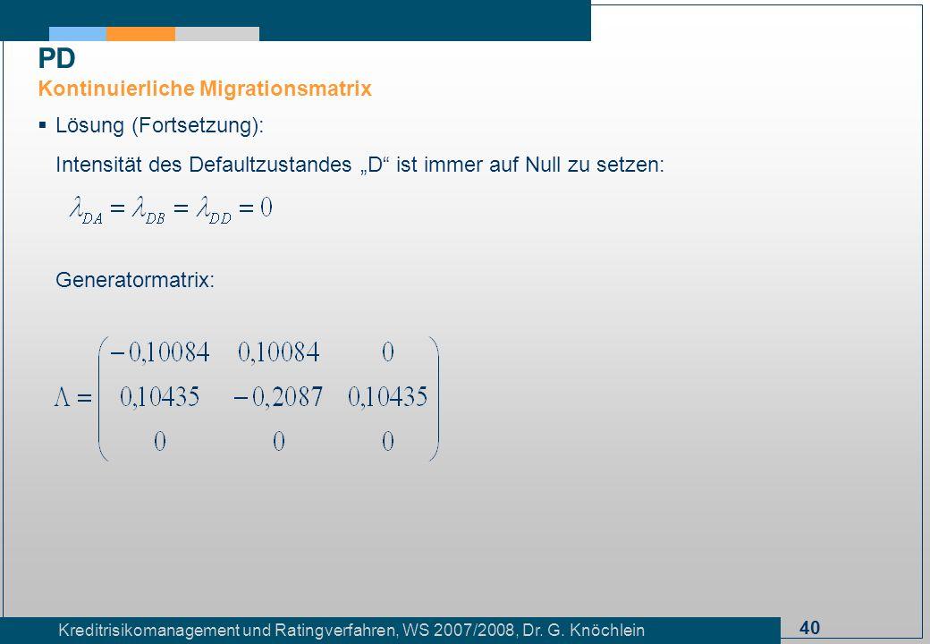 40 Kreditrisikomanagement und Ratingverfahren, WS 2007/2008, Dr. G. Knöchlein Lösung (Fortsetzung): Intensität des Defaultzustandes D ist immer auf Nu