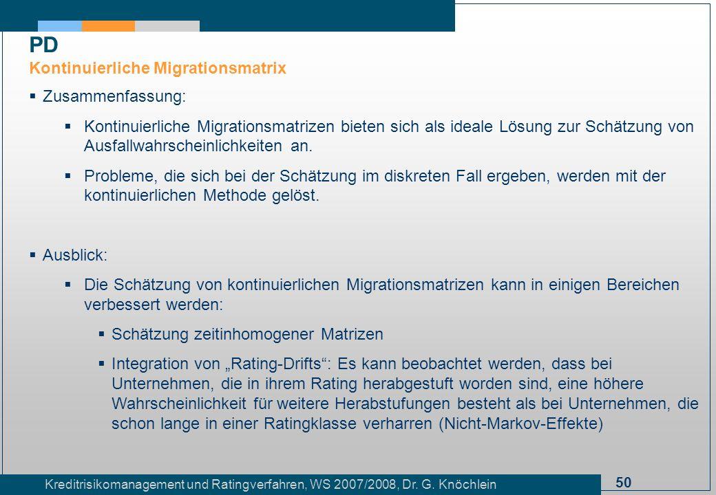 50 Kreditrisikomanagement und Ratingverfahren, WS 2007/2008, Dr. G. Knöchlein Zusammenfassung: Kontinuierliche Migrationsmatrizen bieten sich als idea