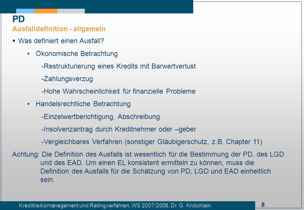 8 Kreditrisikomanagement und Ratingverfahren, WS 2007/2008, Dr. G. Knöchlein Was definiert einen Ausfall? Ökonomische Betrachtung -Restrukturierung ei