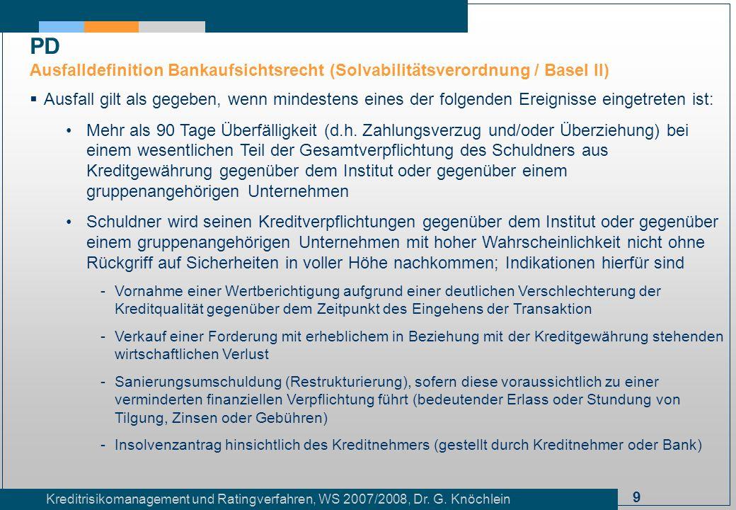 9 Kreditrisikomanagement und Ratingverfahren, WS 2007/2008, Dr. G. Knöchlein Ausfall gilt als gegeben, wenn mindestens eines der folgenden Ereignisse