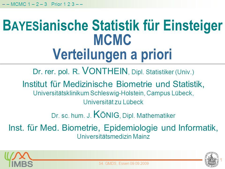 B AYES ianische Statistik für Einsteiger MCMC Verteilungen a priori Dr. rer. pol. R. V ONTHEIN, Dipl. Statistiker (Univ.) Institut für Medizinische Bi