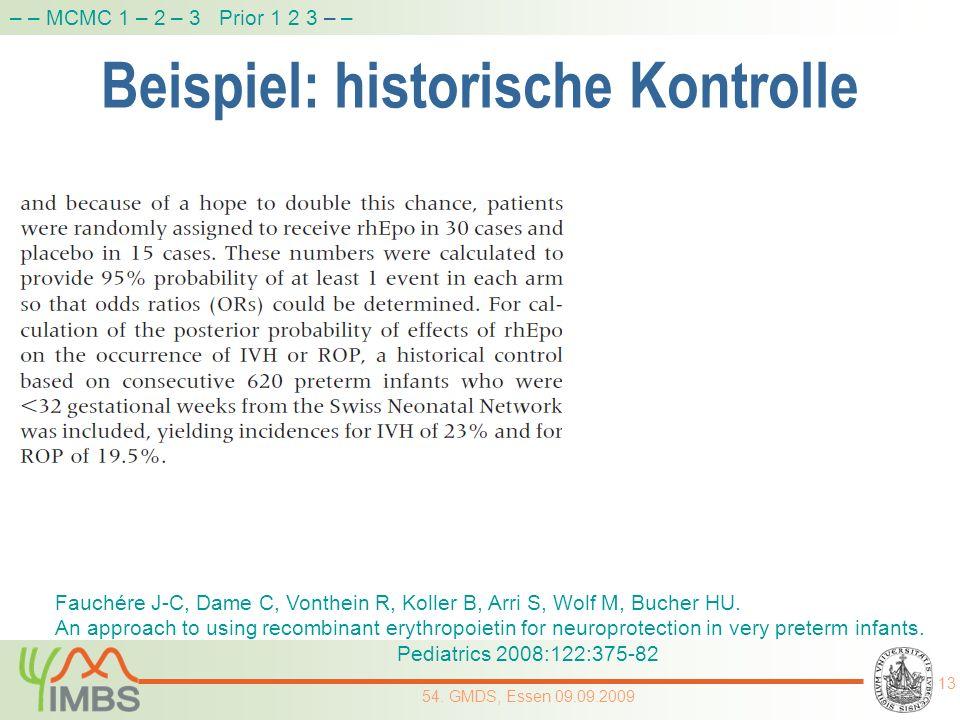 Beispiel: historische Kontrolle 13 54. GMDS, Essen 09.09.2009 – – MCMC 1 – 2 – 3 Prior 1 2 3 – – Fauchére J-C, Dame C, Vonthein R, Koller B, Arri S, W