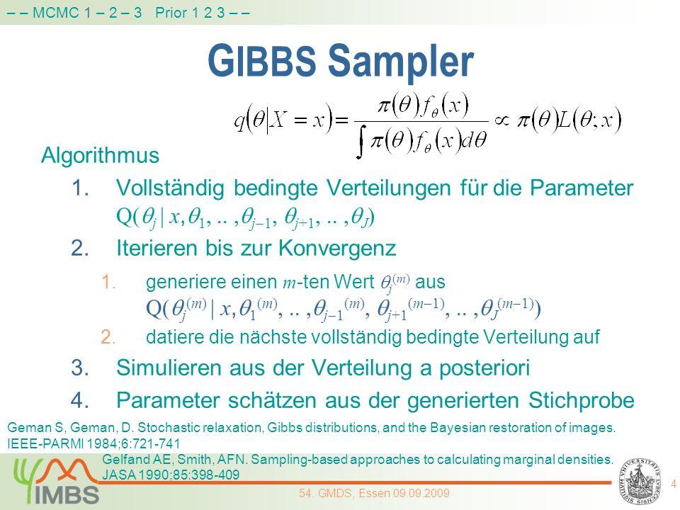 M ETROPOLIS -H ASTINGS -Schritte 1.generiere Wert j (m) aus einfacher Vorschlagsdichte g, welche aber auch aufdatiert wird 2.akzeptiere mit Wahrscheinlichkeit 3.sonst bleibe bei j (m) j (m 1) hängt davon ab, ob die vollständig bedingte Dichte ansteigt 5 54.