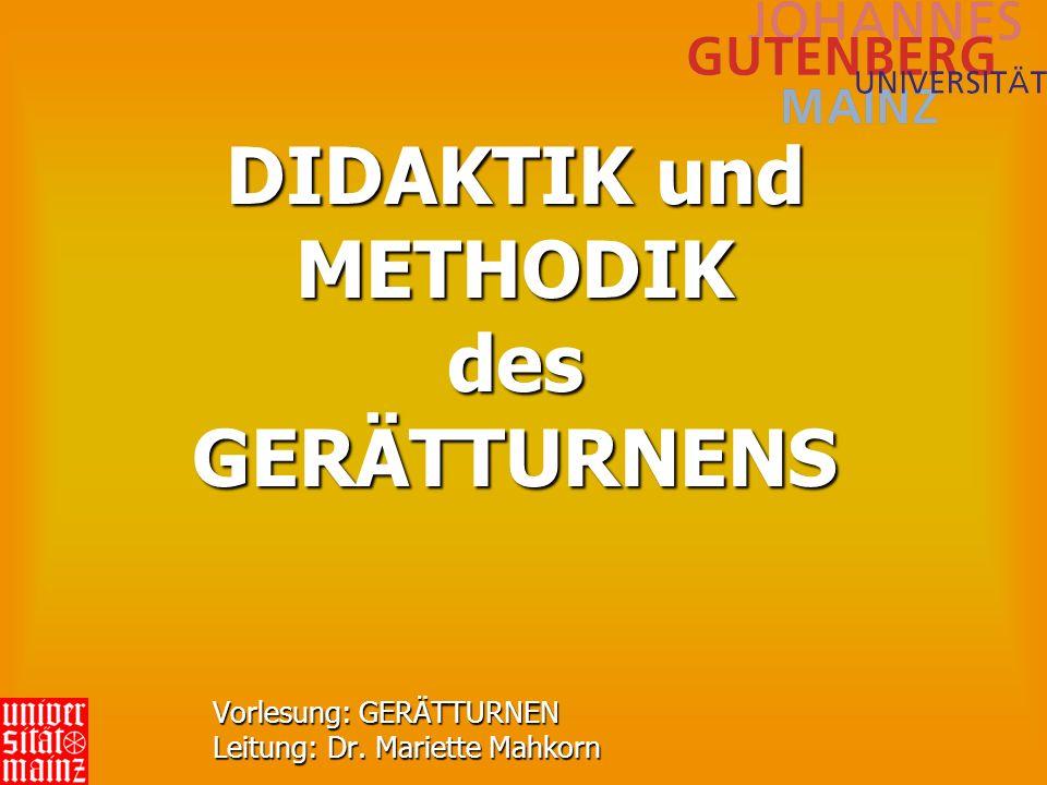 DIDAKTIK und METHODIK des GERÄTTURNENS Vorlesung: GERÄTTURNEN Leitung: Dr. Mariette Mahkorn