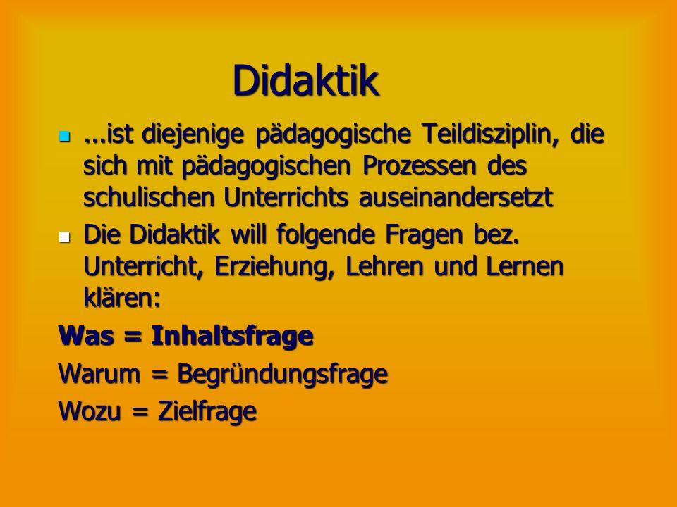 Didaktik...ist diejenige pädagogische Teildisziplin, die sich mit pädagogischen Prozessen des schulischen Unterrichts auseinandersetzt...ist diejenige
