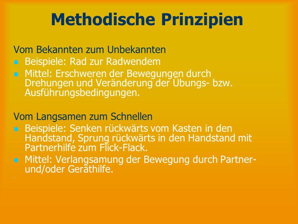 Methodische Prinzipien Vom Bekannten zum Unbekannten Beispiele: Rad zur Radwendem Mittel: Erschweren der Bewegungen durch Drehungen und Veränderung de
