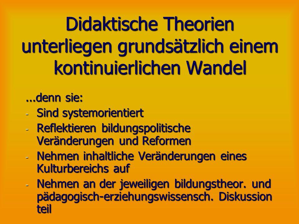 Didaktische Theorien unterliegen grundsätzlich einem kontinuierlichen Wandel...denn sie: - Sind systemorientiert - Reflektieren bildungspolitische Ver