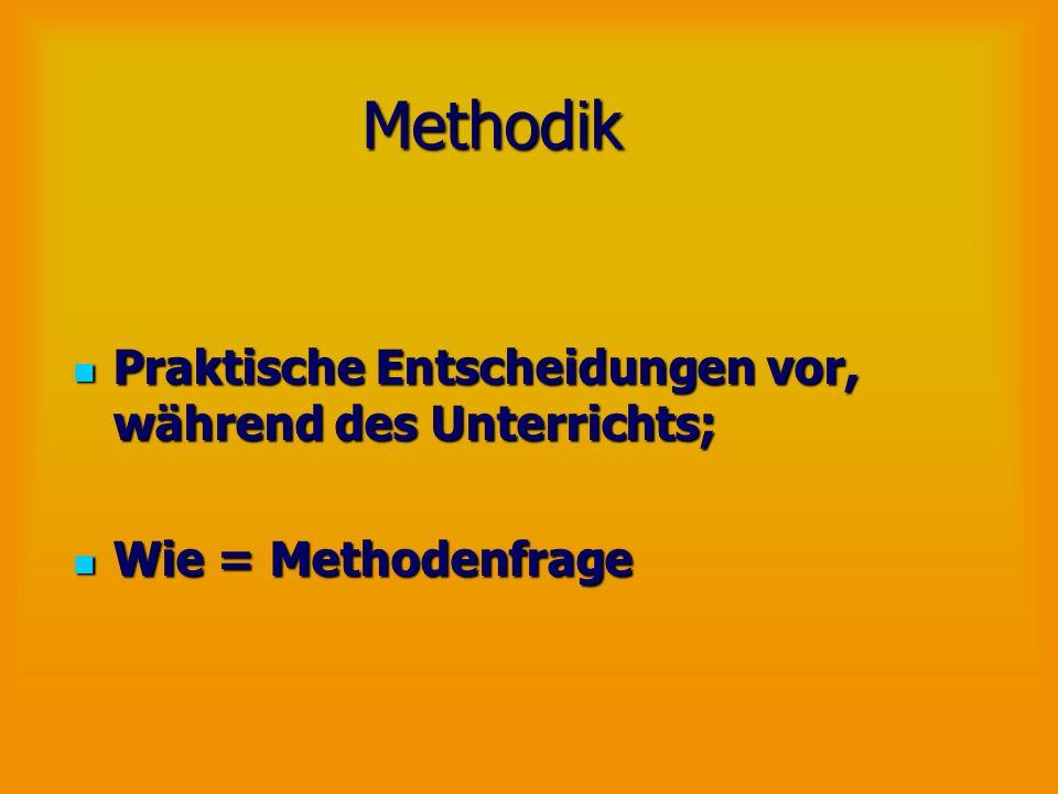 Methodik Praktische Entscheidungen vor, während des Unterrichts; Praktische Entscheidungen vor, während des Unterrichts; Wie = Methodenfrage Wie = Met