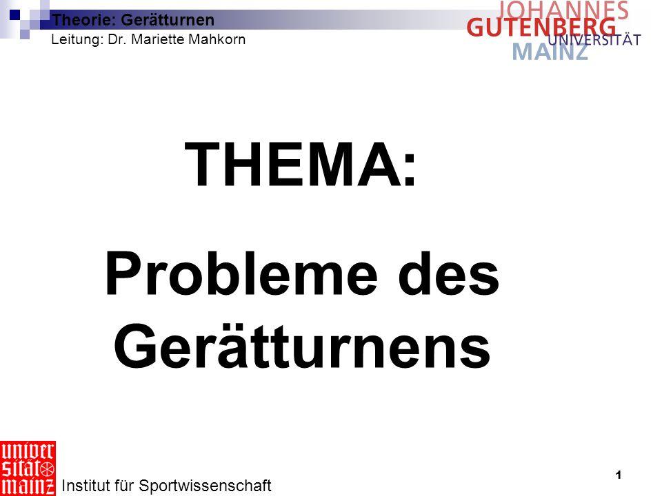 1 Theorie: Gerätturnen Leitung: Dr. Mariette Mahkorn THEMA: Probleme des Gerätturnens Institut für Sportwissenschaft