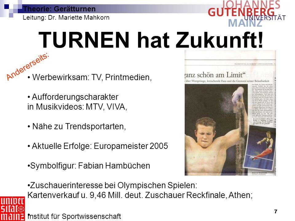 7 Theorie: Gerätturnen Leitung: Dr. Mariette Mahkorn TURNEN hat Zukunft! Institut für Sportwissenschaft Werbewirksam: TV, Printmedien, Aufforderungsch