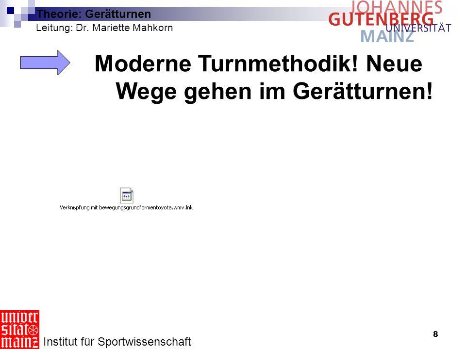 8 Theorie: Gerätturnen Leitung: Dr. Mariette Mahkorn Moderne Turnmethodik! Neue Wege gehen im Gerätturnen! Institut für Sportwissenschaft
