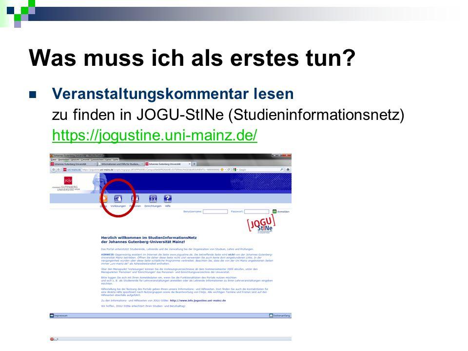 Was muss ich als erstes tun? Veranstaltungskommentar lesen zu finden in JOGU-StINe (Studieninformationsnetz) https://jogustine.uni-mainz.de/