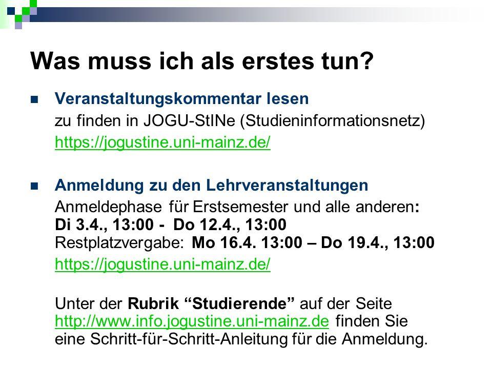 Was muss ich als erstes tun? Veranstaltungskommentar lesen zu finden in JOGU-StINe (Studieninformationsnetz) https://jogustine.uni-mainz.de/ Anmeldung