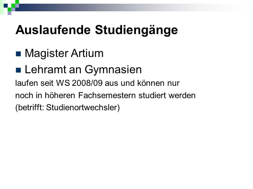 Auslaufende Studiengänge Magister Artium Lehramt an Gymnasien laufen seit WS 2008/09 aus und können nur noch in höheren Fachsemestern studiert werden