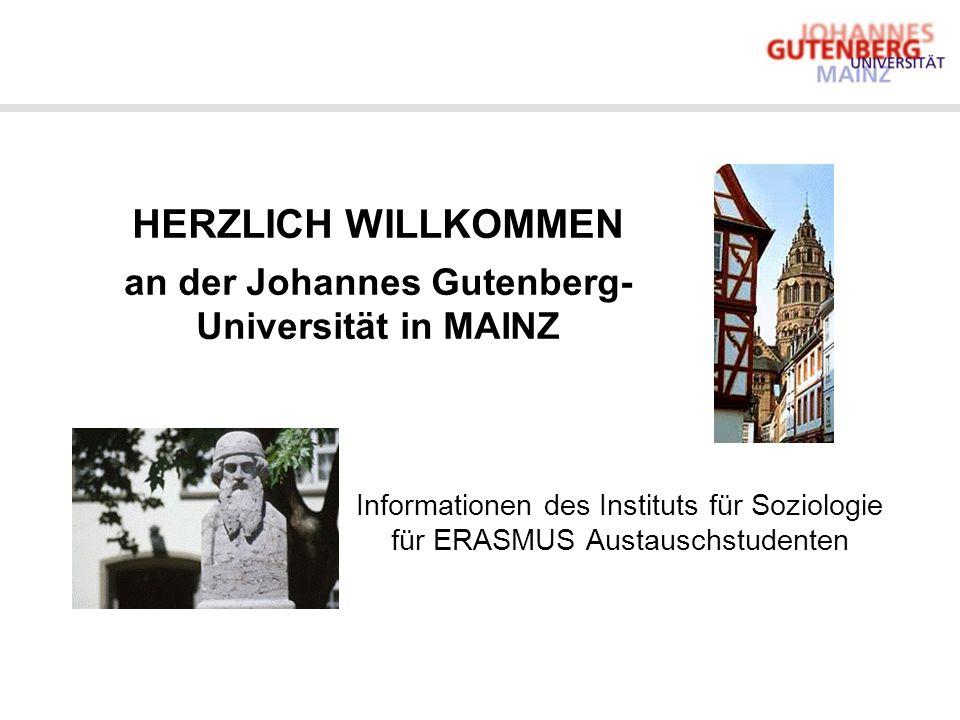 HERZLICH WILLKOMMEN an der Johannes Gutenberg- Universität in MAINZ Informationen des Instituts für Soziologie für ERASMUS Austauschstudenten