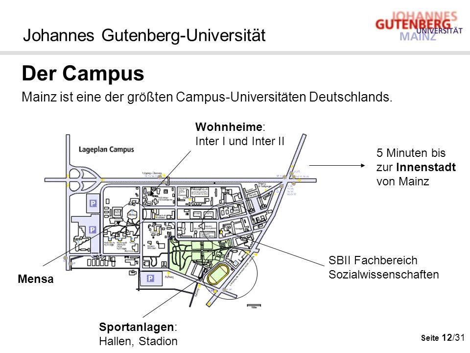 Seite 12/31 Johannes Gutenberg-Universität Der Campus Mainz ist eine der größten Campus-Universitäten Deutschlands. 5 Minuten bis zur Innenstadt von M