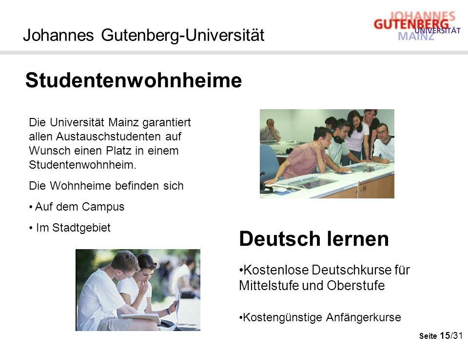Seite 15/31 Johannes Gutenberg-Universität Studentenwohnheime Die Universität Mainz garantiert allen Austauschstudenten auf Wunsch einen Platz in eine