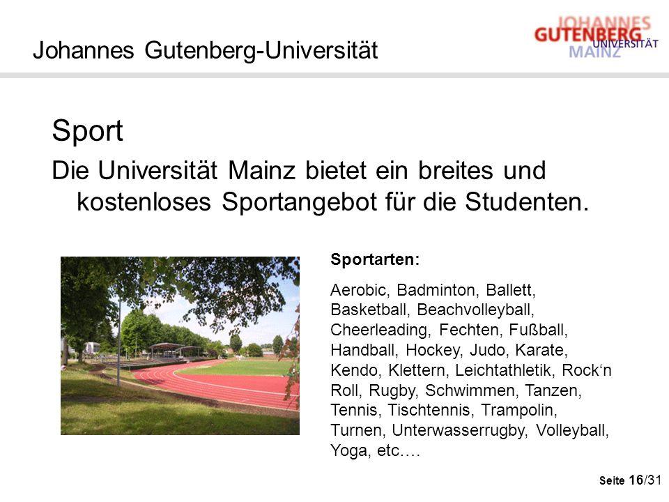 Seite 16/31 Johannes Gutenberg-Universität Sport Die Universität Mainz bietet ein breites und kostenloses Sportangebot für die Studenten. Sportarten: