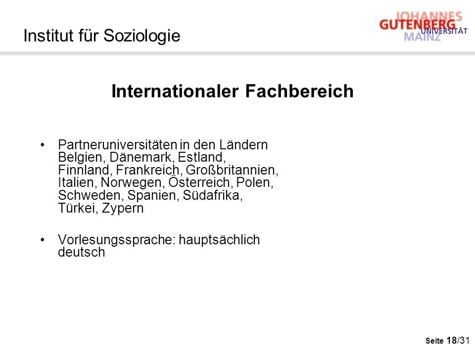 Seite 18/31 Institut für Soziologie Partneruniversitäten in den Ländern Belgien, Dänemark, Estland, Finnland, Frankreich, Großbritannien, Italien, Nor