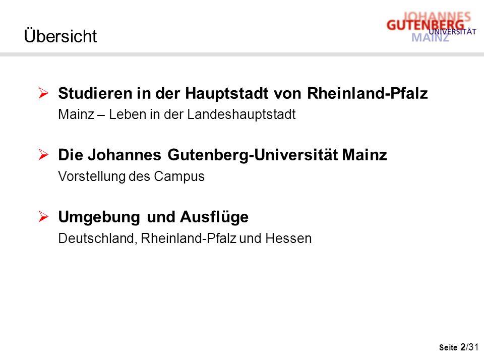 Seite 2/31 Übersicht Studieren in der Hauptstadt von Rheinland-Pfalz Mainz – Leben in der Landeshauptstadt Die Johannes Gutenberg-Universität Mainz Vo