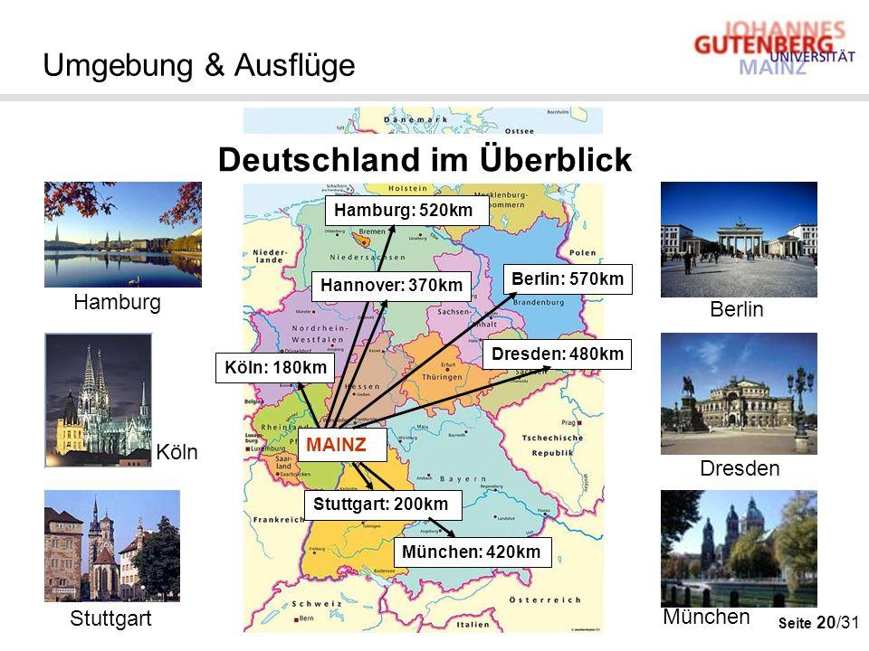 Seite 20/31 Umgebung & Ausflüge Hamburg: 520km Berlin: 570km Köln: 180km MAINZ München: 420km Stuttgart: 200km Deutschland im Überblick Dresden: 480km