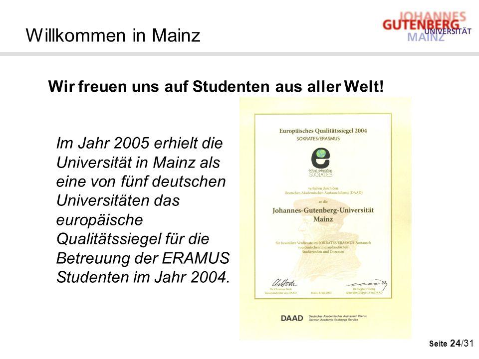 Seite 24/31 Wir freuen uns auf Studenten aus aller Welt! Willkommen in Mainz Im Jahr 2005 erhielt die Universität in Mainz als eine von fünf deutschen
