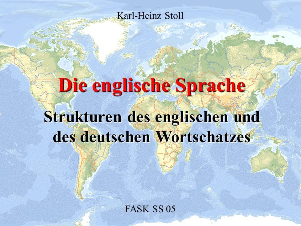 Die englische Sprache Strukturen des englischen und des deutschen Wortschatzes FASK SS 05 Karl-Heinz Stoll