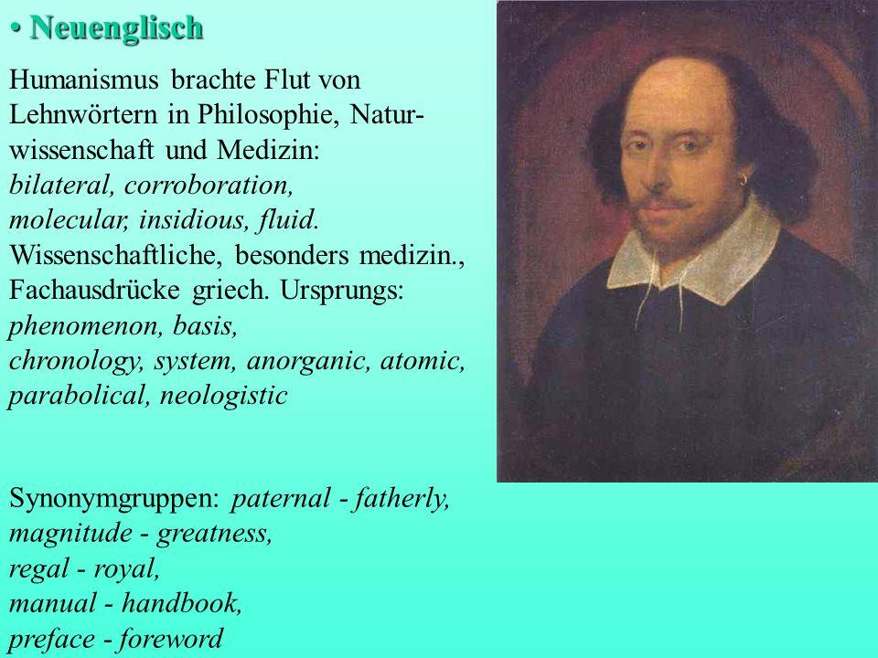 Neuenglisch Neuenglisch Humanismus brachte Flut von Lehnwörtern in Philosophie, Natur- wissenschaft und Medizin: bilateral, corroboration, molecular,