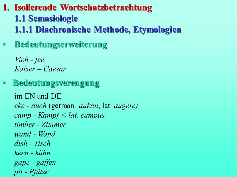 1.Isolierende Wortschatzbetrachtung 1.1 Semasiologie 1.1.1 Diachronische Methode, Etymologien BedeutungserweiterungBedeutungserweiterung im EN und DE