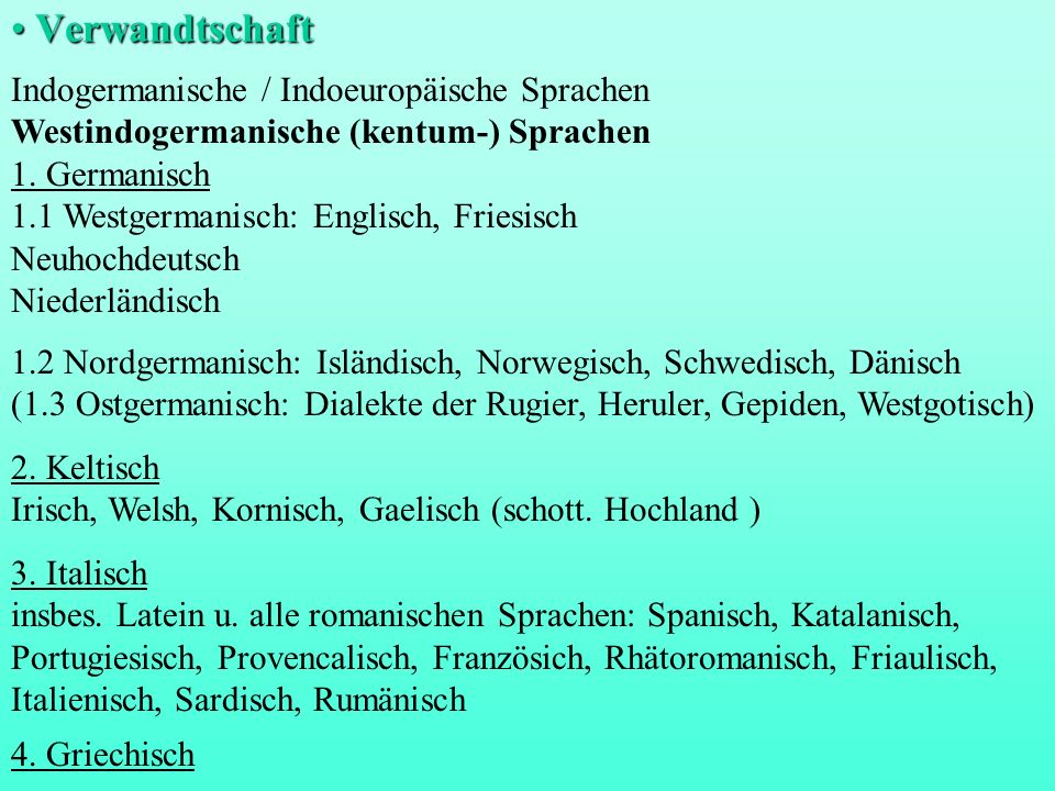 Indogermanische / Indoeuropäische Sprachen Westindogermanische (kentum-) Sprachen 1. Germanisch 1.1 Westgermanisch: Englisch, Friesisch Neuhochdeutsch