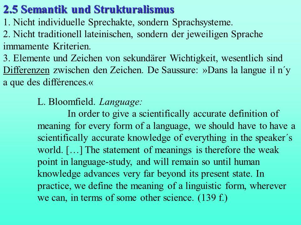 2.5 Semantik und Strukturalismus 1. Nicht individuelle Sprechakte, sondern Sprachsysteme. 2. Nicht traditionell lateinischen, sondern der jeweiligen S