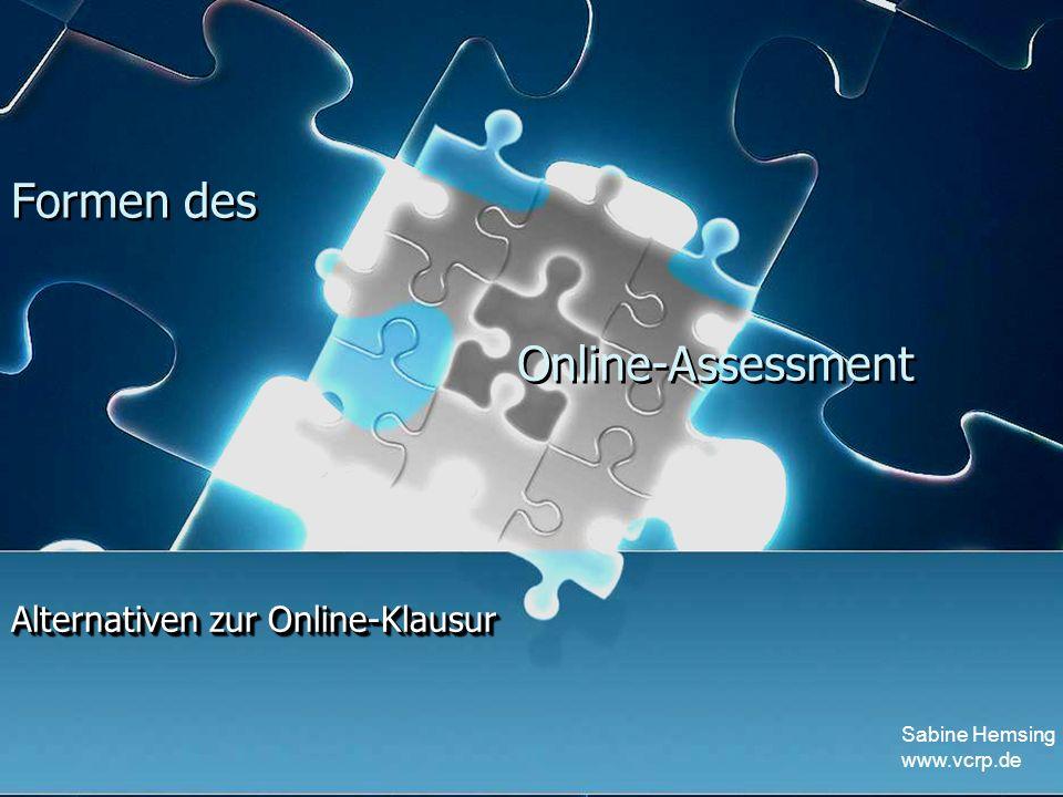 Sabine Hemsing www.vcrp.de Alternativen zur Online-Klausur Formen des Online-Assessment