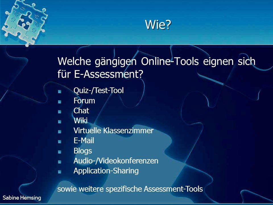Sabine Hemsing Wie? Welche gängigen Online-Tools eignen sich für E-Assessment? Quiz-/Test-Tool Forum Chat Wiki Virtuelle Klassenzimmer E-Mail Blogs Au